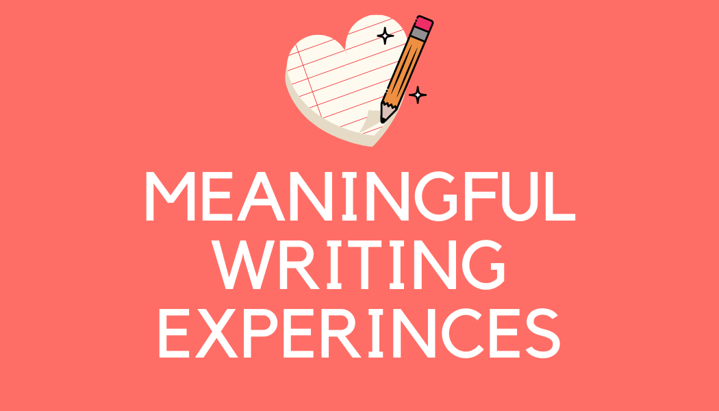 meaningful writing experiences